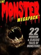 The Monster MEGAPACK®: 22 Modern & Classic Tales of Monsters ebook by Pamela Sargent, George Zebrowski, Brian Stableford,...