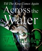 Across The Water: Book Two ebook by W.Wm. Mee