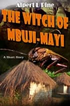 The Witch of Mbuji-Mayi ebook by Alpert L Pine