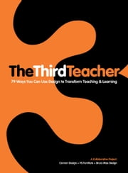The Third Teacher - 79 Ways You Can Use Design to Transform Teaching & Learning ebook by OWP/P  Cannon Design,Inc.,VS Furniture,Bruce Mau Design