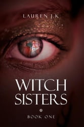 Witch Sisters - Book One ebook by Lauren J.K