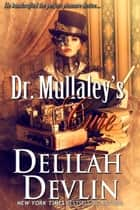 Dr. Mullaley's Cure ebook by Delilah Devlin