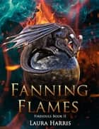 Fanning Flames: Firesouls Book 2 ebook by Laura Harris