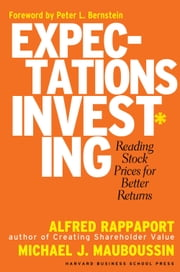 Expectations Investing - Reading Stock Prices for Better Returns ebook by Alfred Rappaport,Michael J. Mauboussin,Peter L. Bernstein