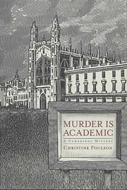 Murder Is Academic - A Cambridge Mystery ebook by Christine Poulson