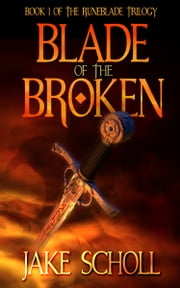 Blade Of The Broken: Book I Of the Runeblade Trilogy ebook by Jake Scholl