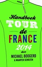 Handboek Tour de France ebook by Michael Boogerd, Maarten Scholten