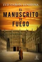 El manuscrito de fuego ebook by Luis García Jambrina