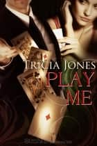 Play Me ebook by Tricia Jones