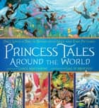 Princess Tales Around the World - Once Upon a Time in Rhyme with Seek-and-Find Pictures ebook by Grace Maccarone, Gail de Marcken