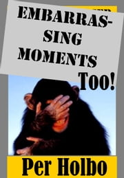 Embarrassing Moments Too ebook by Per Holbo