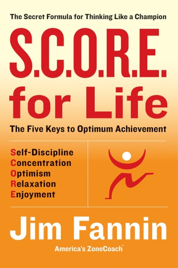 S.C.O.R.E. for Life - The Secret Formula for Thinking Like a Champion ebook by Jim Fannin