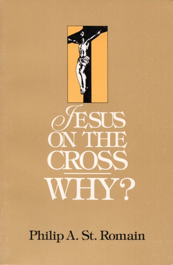 Jesus on the Cross: WHY? ebook by Philip St. Romain