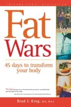 Fat Wars - 45 days to transform your body ebook by Brad J. King