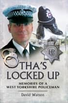 Tha's Locked Up - A West Yorkshire Policeman Remembers eBook by David Watson