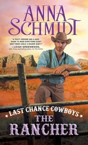 Last Chance Cowboys: The Rancher ebook by Anna Schmidt