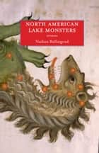 North American Lake Monsters ebook by Nathan Ballingrud