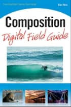 Composition Digital Field Guide ebook by Alan Hess