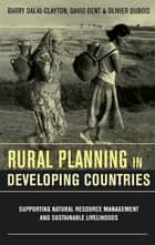 Rural Planning in Developing Countries ebook by David Dent,Olivier Dubois,Barry Dalal-Clayton