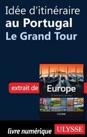 Idée d'itinéraire au Portugal - Le Grand Tour eBook by Collectif