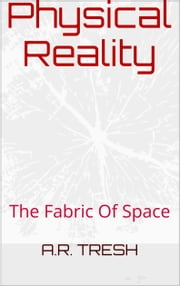 Physical Reality - The Fabric of Space ebook by abdul tresh
