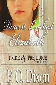 Dearest, Loveliest Elizabeth: Pride and Prejudice Continues ebook by P. O. Dixon