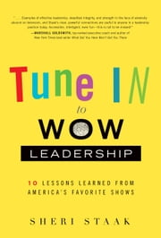 Tune In to Wow Leadership - 10 Lessons Learned from America's Favorite Shows ebook by Sheri Staak