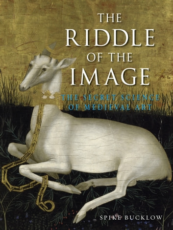 The Riddle of the Image - The Secret Science of Medieval Art ebook by Spike Bucklow