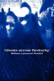 Ghosts across Kentucky ebook by William Lynwood Montell