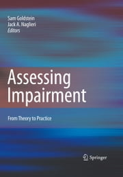 Assessing Impairment - From Theory to Practice ebook by Sam Goldstein, Jack A. Naglieri