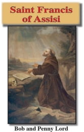 Saint Francis of Assisi ebook by Bob Lord,Penny Lord