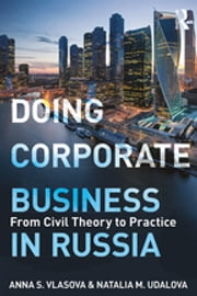 Doing Corporate Business in Russia - From Civil Theory to Practice ebook by Anna S. Vlasova, Natalia M. Udalova