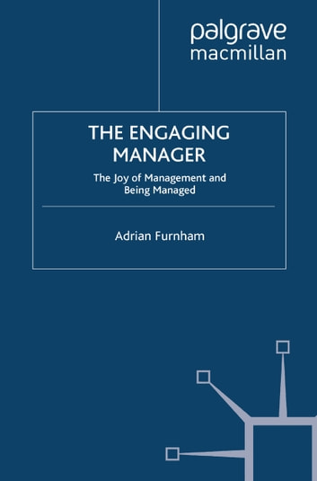 The Engaging Manager - The Joy of Management and Being Managed ebook by A. Furnham