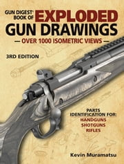 Gun Digest Book of Exploded Gun Drawings ebook by Kevin Muramatsu