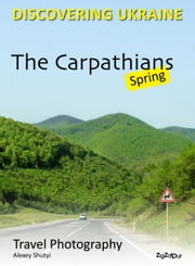 The Carpathians. Spring - Travel Photography ebook by Alexey Shutyi