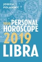 Libra 2019: Your Personal Horoscope ebook by Joseph Polansky