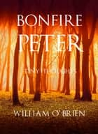 Bonfire Peter - (Peter: A Darkened Fairytale, Vol 13) ebook by William O'Brien