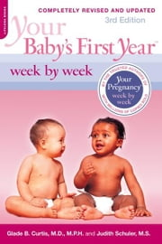 Your Baby's First Year Week by Week ebook by Glade B. Curtis,Judith Schuler