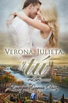 Verona, Julieta y tú ebook by Enrique García Díaz