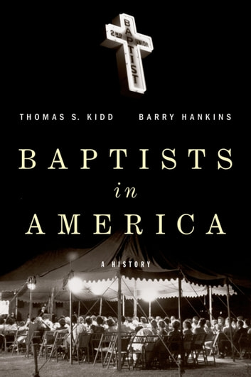 Baptists in America - A History ebook by Thomas S. Kidd,Barry Hankins