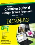 Adobe Creative Suite 6 Design and Web Premium All-in-One For Dummies ebook by Jennifer Smith, Christopher Smith, Fred Gerantabee