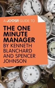 A Joosr Guide to… The One Minute Manager by Kenneth Blanchard & Spencer Johnson ebook by Joosr