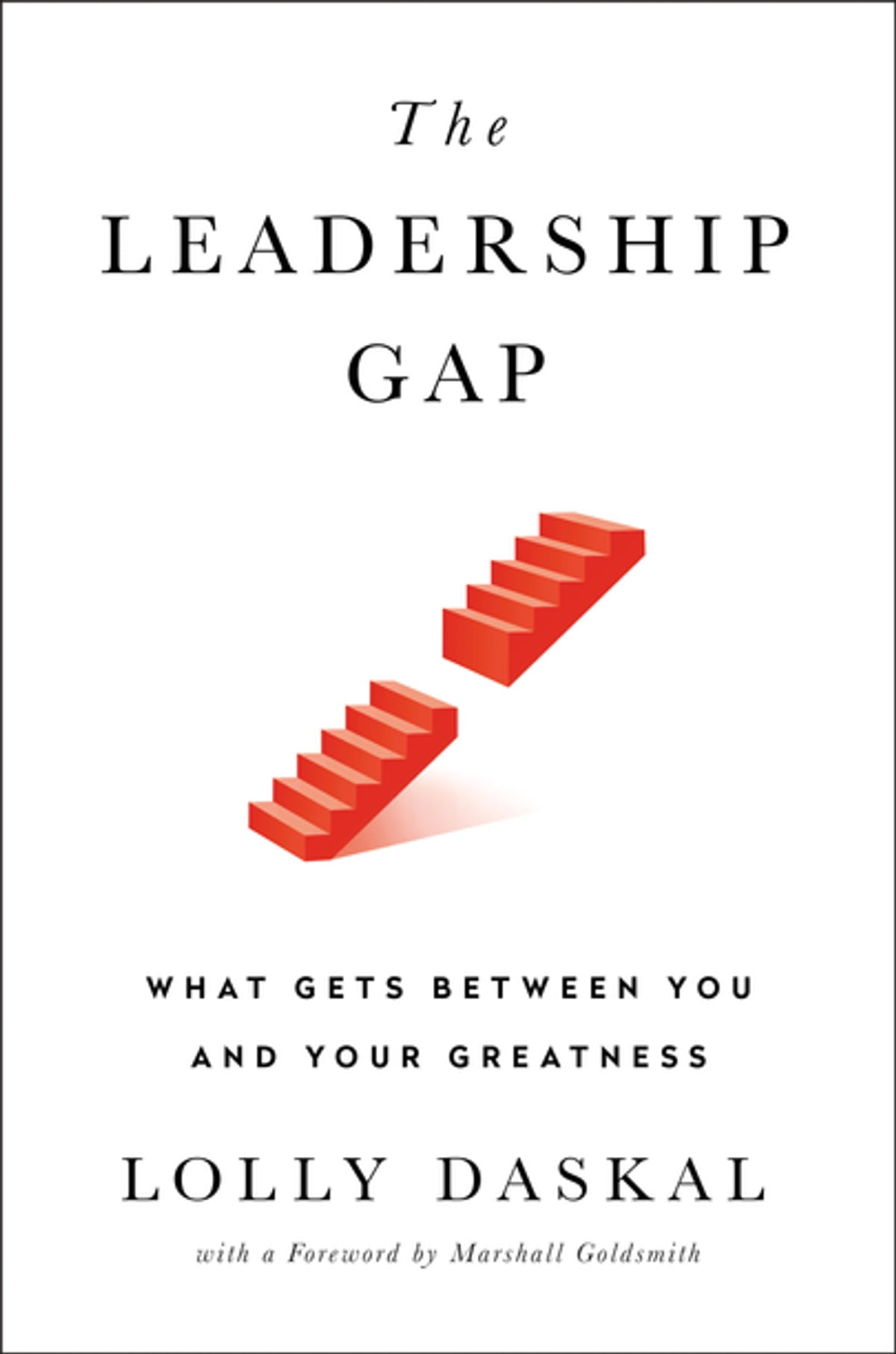 The Leadership Gap  What Gets Between You And Your Greatness Ebook By  Lolly Daskal