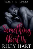 Something About Us - Saint & Lucky, #2 ebook by Riley Hart