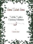 Home Sweet Home - Ted The Turtle's Exciting Adventure ebook by Sharlie Byrd, Trey McGriff