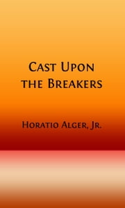 Cast Upon the Breakers (Illustrated) ebook by Horatio Alger, Jr.