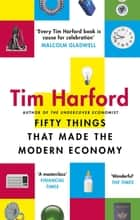 Fifty Things that Made the Modern Economy ebook by Tim Harford