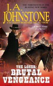 The Loner: Brutal Vengeance ebook by J.A. Johnstone