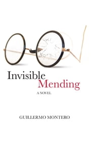 Invisible Mending - A Novel ebook by Guillermo Julio Montero