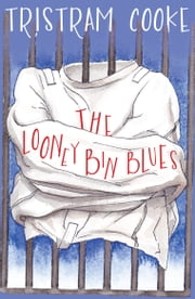 The Looney Bin Blues ebook by Tristram Cooke